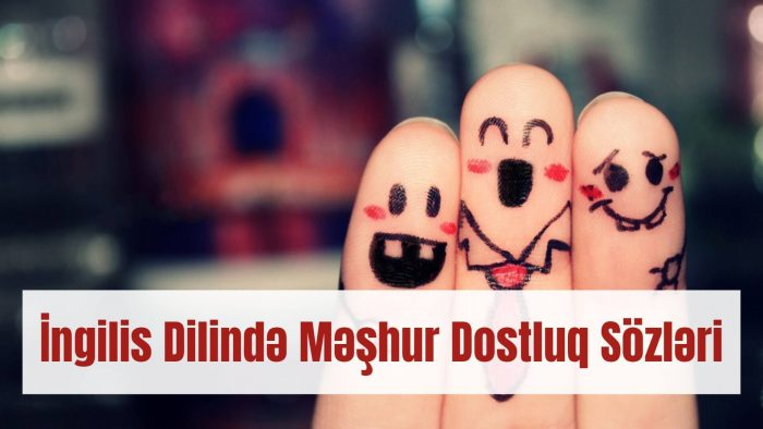Ingilis Dilində Məshur Dostluq Sozləri Azeringilisce Blog
