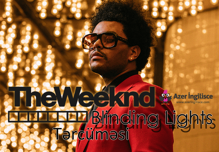 the weeknd blinding lights tərcüməsi