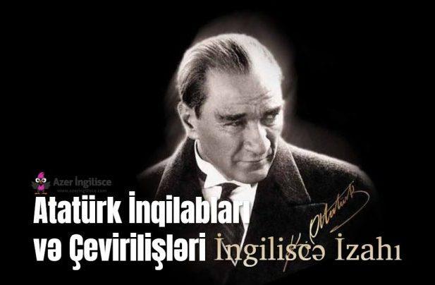 Atatürk inqilabları və çevirilişləri ingiliscə izahı