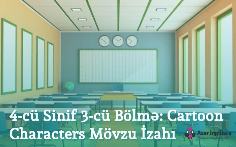 4-cü Sinif 3-cü Bölmə Cartoon Characters Mövzu İzahı