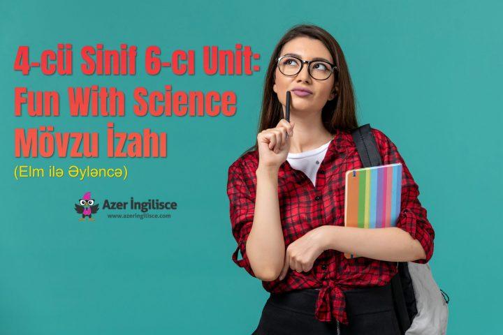 4-cü Sinif 6-cı Unit Fun With Science (Elm ilə Əyləncə) Mövzu İzahı